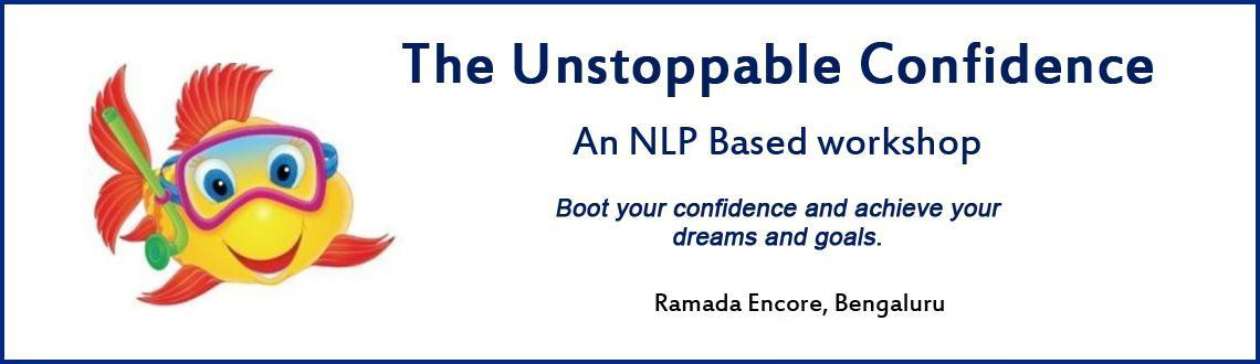 Book Online Tickets for Unstoppable Confidence NLP based worksho, Bengaluru. 