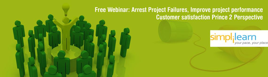 Book Online Tickets for Free Webinar: Arrest Project Failures, I, . This webinar is about how one can leverage global best practices in Project management i.e. PRINCE 2 to arrest project failure and to improve project performance. This session shall illustrate how PRINCE 2 guidance can effectively be used to improve