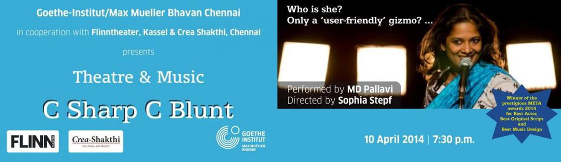 Book Online Tickets for C Sharp C Blunt, Chennai. Winner of 3 META awards 2014 - Best actress in leading role, Best orginals script and Best innovative Sound/Music Design.Winner of the Secondo Festival in SwitzerlandMeet Shilpa, an attractive, interactive and user-friendly mobile phone app that has