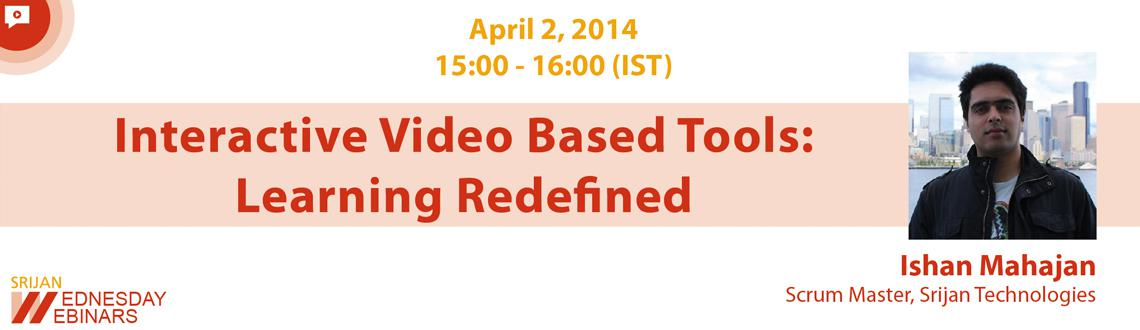 Interactive Video Based Tools: Learning Redefined