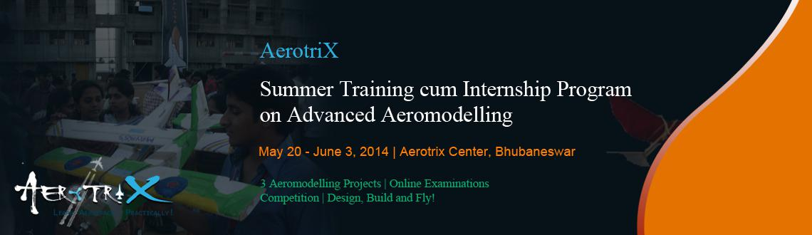 Book Online Tickets for Summer Training cum Internship Program o, Bhubaneswa. Course Benefits  Content developed by IITians Exposure to multi-disciplinary content behind flying vehicles Complete model designed and fabricated by the participants Hands-on experience for the participants with servos, motors, controllers, etc