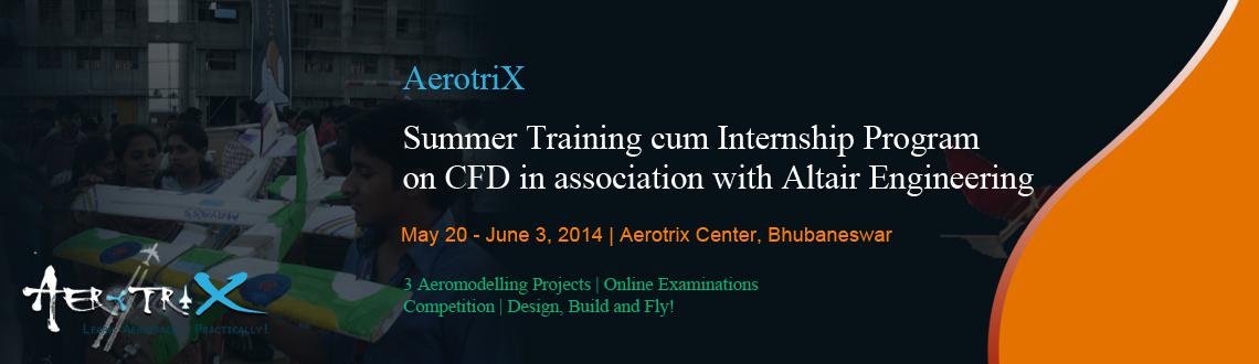 Book Online Tickets for Summer Training cum Internship Program o, Bhubaneswa. Course Highlights  Industry Certification by Altair Engineering Free training licenses of CFD software byAltair Engineering for participants Hands-on experience with industry grade software to execute (eight) CFD projects Exposure to indus