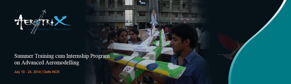 Summer Training cum Internship Program on Advanced Aeromodelling at Delhi