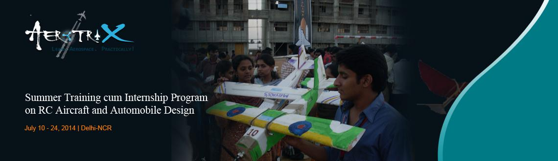 Book Online Tickets for Summer Training cum Internship Program o, NewDelhi. Course Highlights  Content developed by IITians RC Aircraft  Exposure to mechanics behind flying vehicles Complete RC Aircraft model designed and fabricated by the participants Hands-on experience for the participants with servos, motors, cont