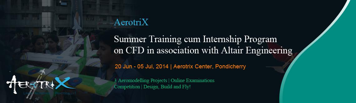 Book Online Tickets for Summer Training cum Internship Program o, Pondicherr. Course Highlights  Industry Certification by Altair Engineering Free training licenses of CFD software byAltair Engineering for participants Hands-on experience with industry grade software to execute (eight) CFD projects Exposure to indus