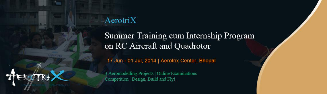 Book Online Tickets for Summer Training cum Internship Program o, Bhopal. Course Highlights  Content developed by IITians Exposure to mechanics behind flying vehicles Hands on experience for participants with motors, controllers, servo motors, microcontroller, etc. RC Aircraft  Complete RC Aircraft model designed by