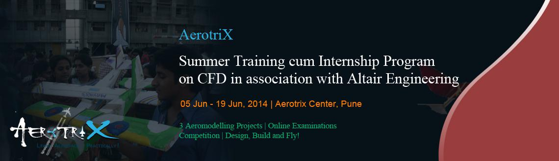 Book Online Tickets for Summer Training cum Internship Program o, Pune. Course Highlights  Industry Certification by Altair Engineering Free training licenses of CFD software byAltair Engineering for participants Hands-on experience with industry grade software to execute (eight) CFD projects Exposure to indus