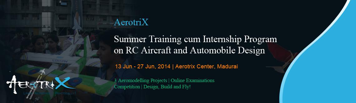 Book Online Tickets for Summer Training cum Internship Program o, Madurai. Course Highlights  Content developed by IITians RC Aircraft  Exposure to mechanics behind flying vehicles Complete RC Aircraft model designed and fabricated by the participants Hands-on experience for the participants with servos, motors, cont