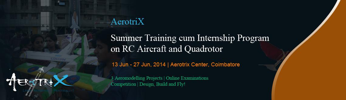 Book Online Tickets for Summer Training cum Internship Program o, Coimbatore. Course Benefits  Content developed by IITians Exposure to multi-disciplinary content behind flying vehicles Complete model designed and fabricated by the participants Hands-on experience for the participants with servos, motors, controllers, etc