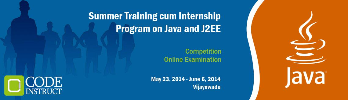 Book Online Tickets for Summer Training cum Internship Program o, Vijayawada. The Code Instruct Summer Training cum Internship Program on Java & J2EE is a fast paced internship and training program for engineering students to explore and learn Java and J2EE concepts at a lightning pace! This is the program where learning h