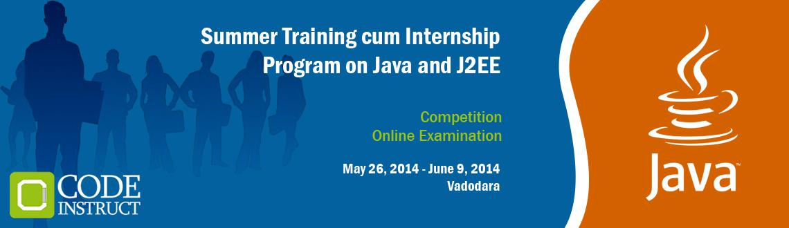 Book Online Tickets for Summer Training cum Internship Program o, Vadodara. The Code Instruct Summer Training cum Internship Program on Java & J2EE is a fast paced internship and training program for engineering students to explore and learn Java and J2EE concepts at a lightning pace! This is the program where learning h