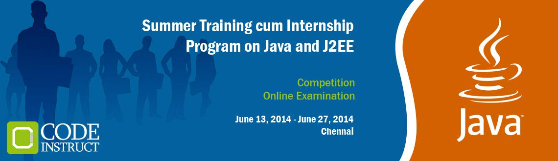Book Online Tickets for Summer Training cum Internship Program o, Chennai. The Code Instruct Summer Training cum Internship Program on Java & J2EE is a fast paced internship and training program for engineering students to explore and learn Java and J2EE concepts at a lightning pace! This is the program where learning h