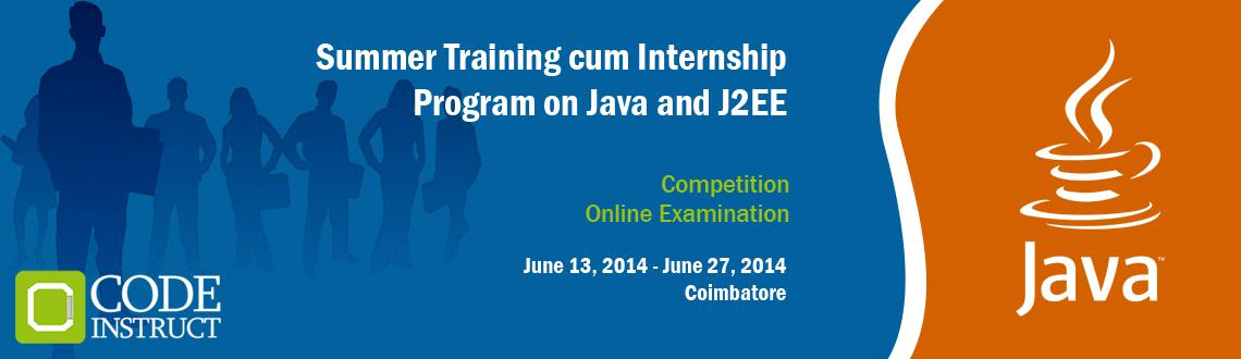Book Online Tickets for Summer Training cum Internship Program o, Coimbatore. The Code Instruct Summer Training cum Internship Program on Java & J2EE is a fast paced internship and training program for engineering students to explore and learn Java and J2EE concepts at a lightning pace! This is the program where learning h