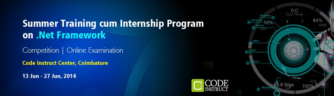 Book Online Tickets for Summer Training cum Internship Program o, Coimbatore. The Code Instruct Summer Training cum Internship Program on .NET Framework is a fast paced internship and training program for engineering students to explore and learn the framework at a lightning pace! This is the program where learning happens not