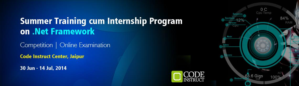 Book Online Tickets for Summer Training cum Internship Program o, Jaipur. The Code Instruct Summer Training cum Internship Program on .NET Framework is a fast paced internship and training program for engineering students to explore and learn the framework at a lightning pace! This is the program where learning happens not