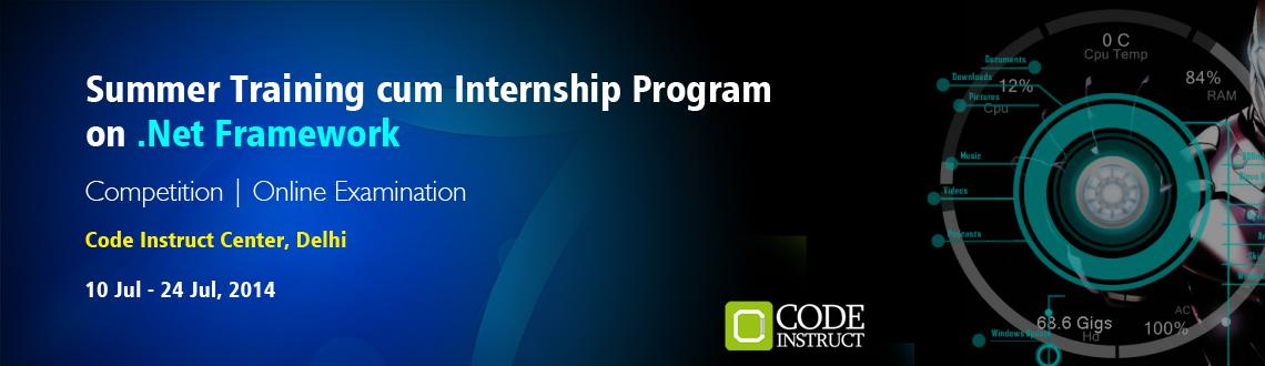 Book Online Tickets for Summer Training cum Internship Program o, NewDelhi. The Code Instruct Summer Training cum Internship Program on .NET Framework is a fast paced internship and training program for engineering students to explore and learn the framework at a lightning pace! This is the program where learning happens not