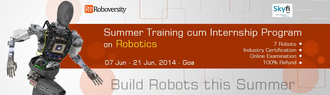 Book Online Tickets for Summer Training cum Internship Program o, Panaji. Workshop Details The Roboversity Summer Training cum Internship Program is a fast paced internship and training program for robotics enthusiasts to explore and learn the vast field of robotics at a lightning pace! This is the program where learning