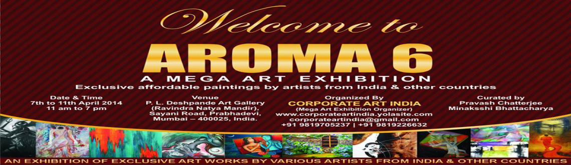 Book Online Tickets for Aroma 6, a mega art exhibition, Mumbai. 'Corporate Art India' presents 'AROMA 6'.