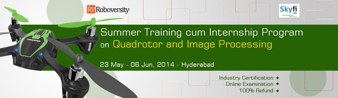 Book Online Tickets for Summer Training cum Internship Program o, Hyderabad. Course Highlights  Content developed by IITians Quadrotor  Introduction to Quadrotor - A Multi Rotor Air Vehicle Exposure to mechanics behind flying vehicles Practical session on building the frame and designing the circuits for quadrotor Han