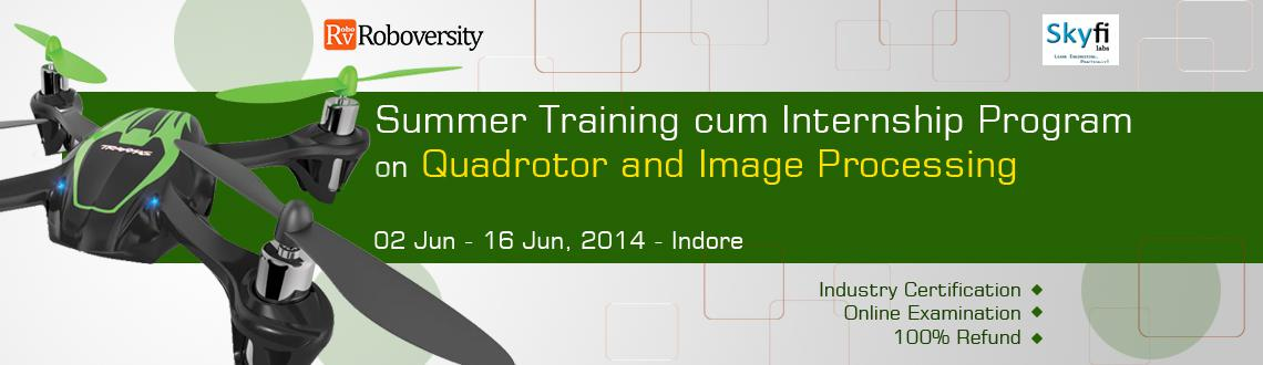 Book Online Tickets for Summer Training cum Internship Program o, Indore. Course Highlights  Content developed by IITians Quadrotor  Introduction to Quadrotor - A Multi Rotor Air Vehicle Exposure to mechanics behind flying vehicles Practical session on building the frame and designing the circuits for quadrotor Han