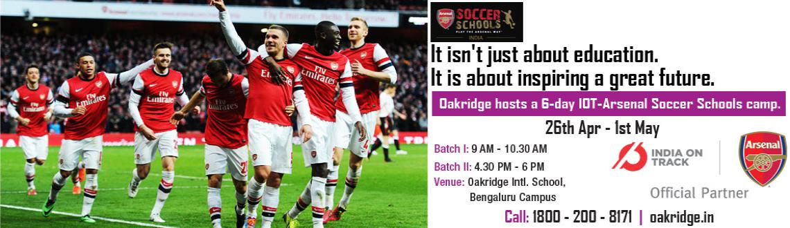 Book Online Tickets for A 6-day IOT-Arsenal Soccer Schools Camp , Bengaluru. India's Largest International School - Oakridge will be hosting a 6-day IOT-Arsenal Soccer Schools Camp for the children of Bengaluru. Open for both boys and girls of age 6 to 16 years, the soccer schools camp will happen from 26th April till 1