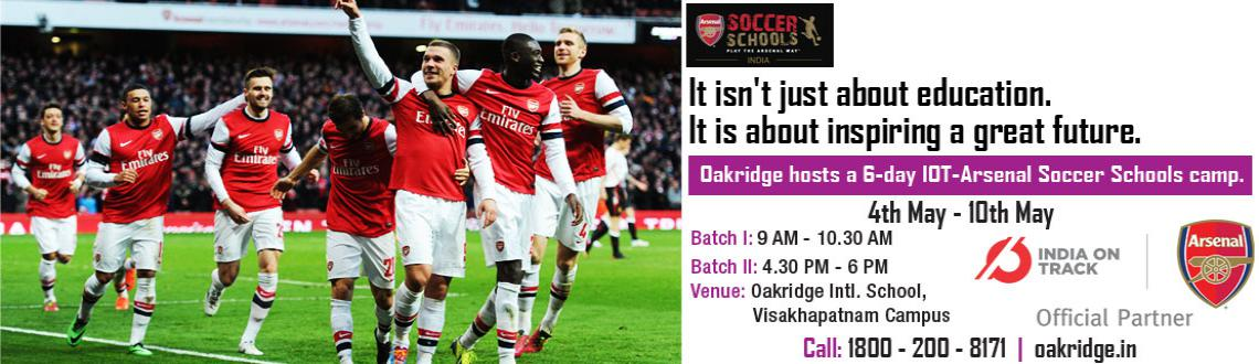 Book Online Tickets for A 6-day IOT-Arsenal Soccer Schools Camp , Visakhapat. India's Largest International School - Oakridge will be hosting a 6-day IOT-Arsenal Soccer Schools Camp for the children of Visakhapatnam. Open for both boys and girls of age 6 to 16 years, the soccer schools camp will happen from 4th May till