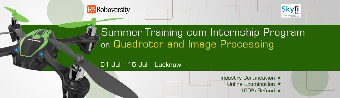 Book Online Tickets for Summer Training cum Internship Program o, Lucknow. Course Highlights  Content developed by IITians Quadrotor  Introduction to Quadrotor - A Multi Rotor Air Vehicle Exposure to mechanics behind flying vehicles Practical session on building the frame and designing the circuits for quadrotor Han