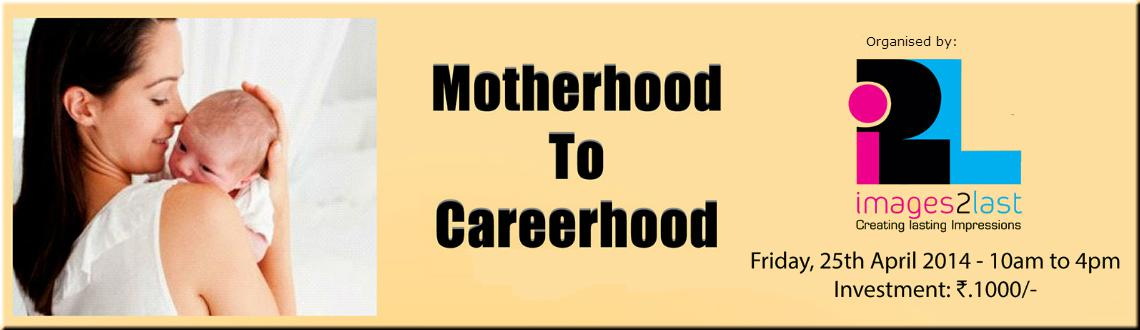 Motherhood To Careerhood