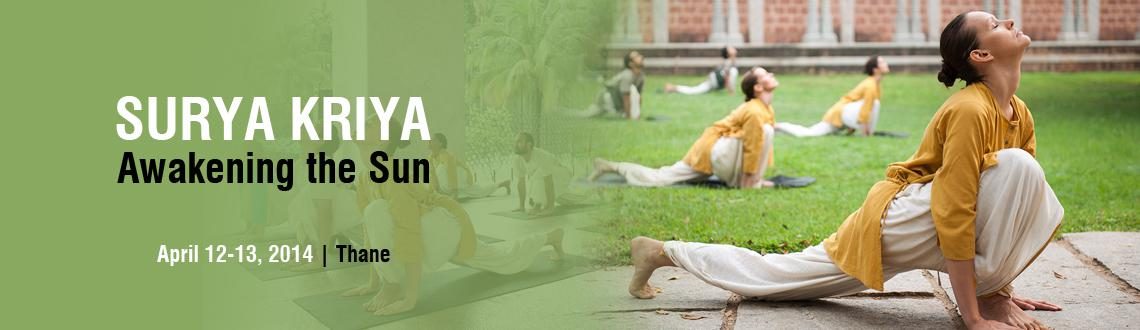 Book Online Tickets for Surya Kriya, Thane, Mumbai.  Learn Surya Kriya Surya Kriya is a potent 21-step yogic practice of tremendous antiquity, traditionally available only to select groups of yogis. Surya Kriya activates the system and balances a person's energies leading to stability of the b