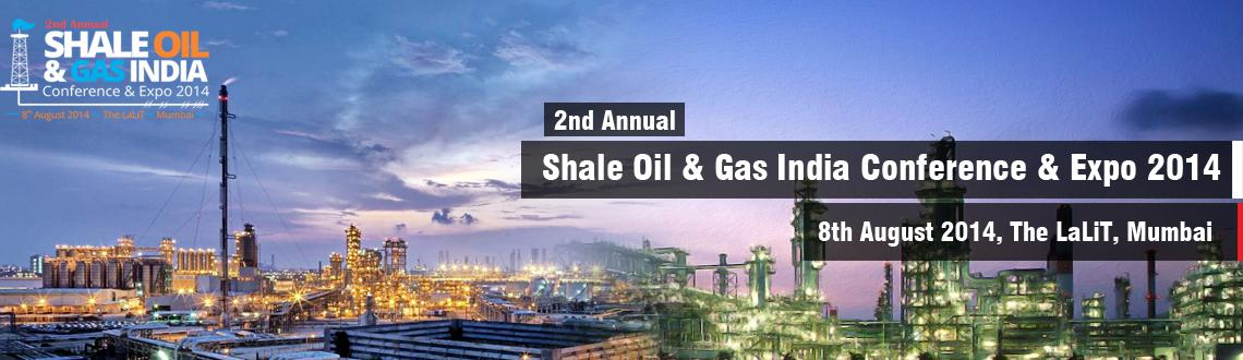 2nd Annual Shale Oil  Gas India - Conference  Expo on 8th August 2014, Mumbai
