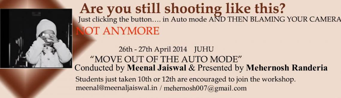 Book Online Tickets for Move Out of Auto Mode - 2 days Experient, Mumbai. DO YOU FIND YOURSELF SAYING YOUR CAMERA DOESN\\'T TAKE GOOD IMAGES?