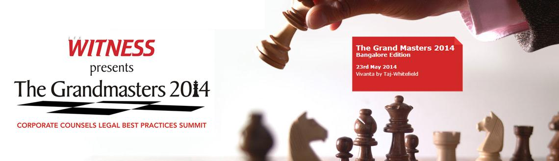 Book Online Tickets for The Grand Masters 2014, Bengaluru. CORPORATE COUNSELS LEGAL BEST PRACTICES SUMMIT - 3RD EDITION