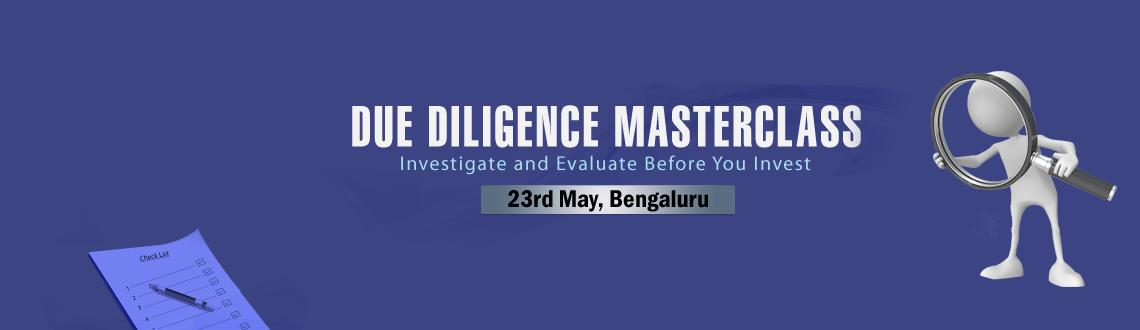 "Book Online Tickets for Due Diligence Masterclass, Bengaluru. Due to inadequate  investigation and inappropriate valuation computation, many capital acquisitions and disposals have resulted in disappointment for both buyers and sellers.The due diligence process is the ""one shot"", most investors"