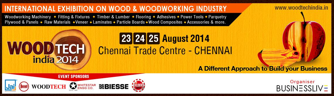 Book Online Tickets for Woodtech India 2014, Chennai. 