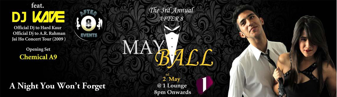 Book Online Tickets for AFTER 8 EVENTS presents MAY BALL 2014, Pune. It\\\'s that time of the year people ;)AFTER 8 EVENTS presents MAY BALL 2014 -- Date - May 2nd Venue- 1 Lounge \\\