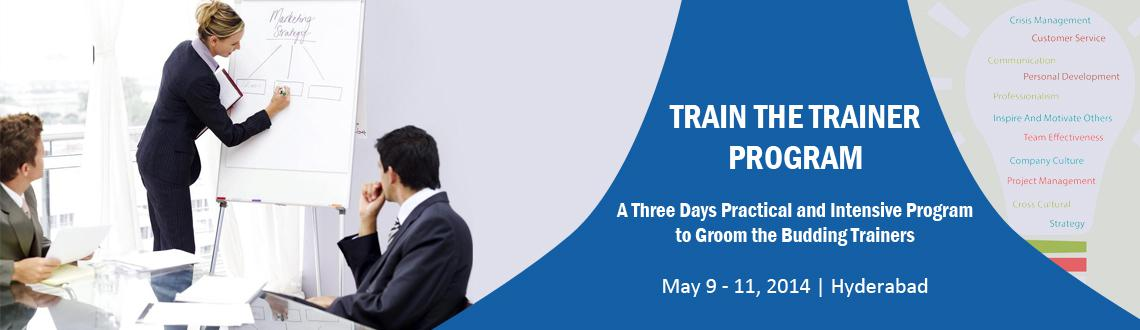 Book Online Tickets for TRAIN THE TRAINER PROGRAM, Hyderabad. A Three Days Practical and Intensive Program to Groom the Budding Trainers