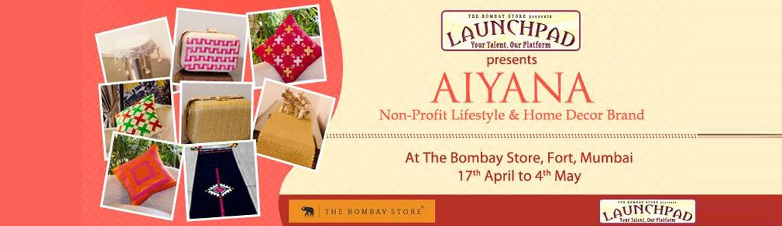 Book Online Tickets for Non-profit lifestyle brand AIYANA showca, Mumbai. The Bombay Store's LAUNCHPAD initiative to help young designers and start-ups, has successfully showcased over 20 brands in the past one year.And this week, they are pleased to announce their latest edition of LAUNCHPAD where the spotlight this