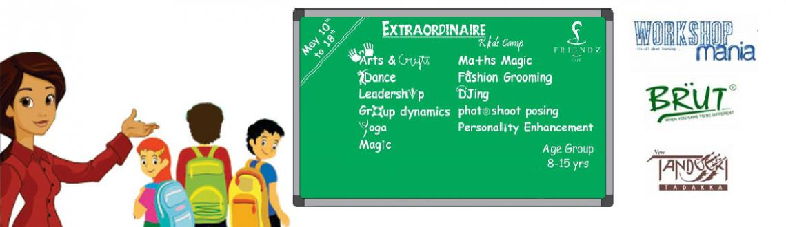 Book Online Tickets for Extraordinaire 2014, Chennai. Workshop mania presents Extraordinaire 2014, a one of kind kids' camp this summer from May 10thto May 18th. The Uniqueness of the camp can be associated to the following two reasons.   Perfect blend of Life skills & Vocationa