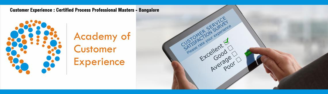Book Online Tickets for Customer Experience : Certified Process , Bengaluru. 