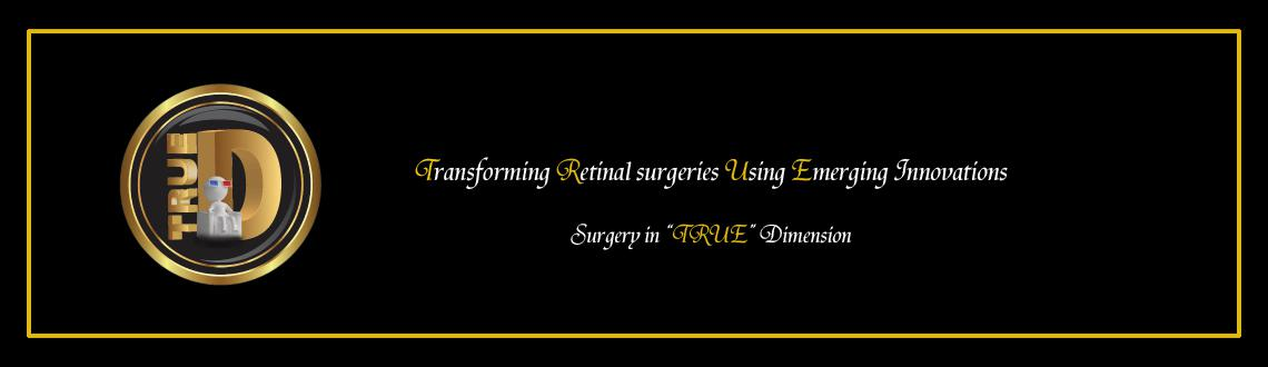 Transforming Retinal surgeries Using Emerging innovations - True D