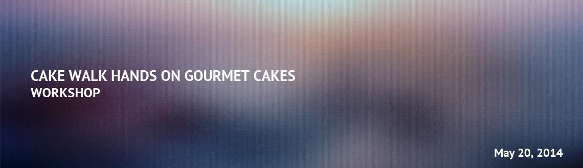 CAKE  WALK HANDS ON GOURMET CAKES WORKSHOP