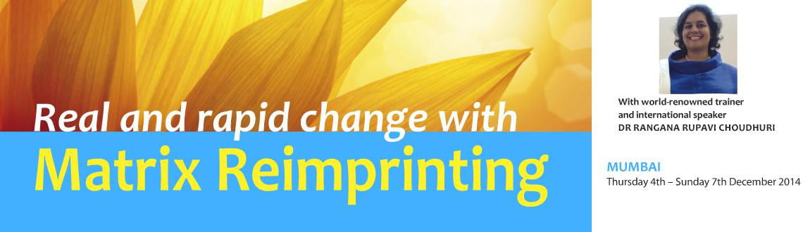 Book Online Tickets for Matrix Re-imprinting Training Mumbai Dec, Mumbai. Matrix Reimprinting training for real and rapid change Four days transformational training withDr Rangana Rupavi Choudhuri Mumbai December 4th - 7th 2014, 9am - 6.30pm  Emotional Freedom techniques (EFT Level 1 & 2) must be comple