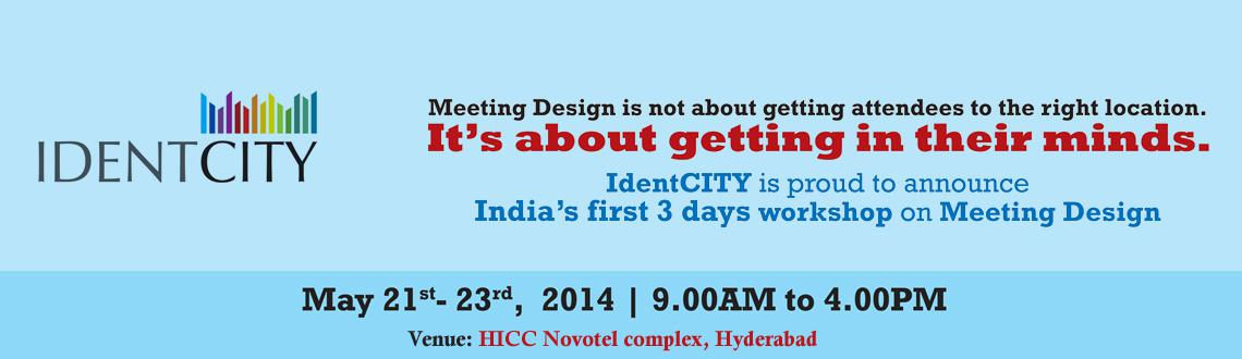 Book Online Tickets for International Workshop on Meeting Design, Hyderabad. International Workshop on Meeting Designis first of its kind in India. The workshop is being held at Hyderabad International Convention Centre from May 21- 23, 2014 from 09.30 am to 04.30 pm.    This is a great opportunity for the ass