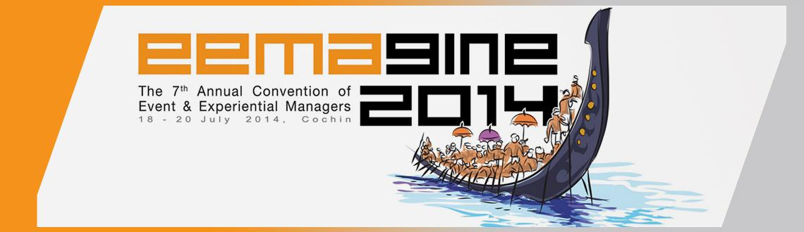 Book Online Tickets for EEMAGINE 2014 - Registrations, Kochi. Eemagine 2014 - The 7th Annual Convention of Event & Experimental Managers 