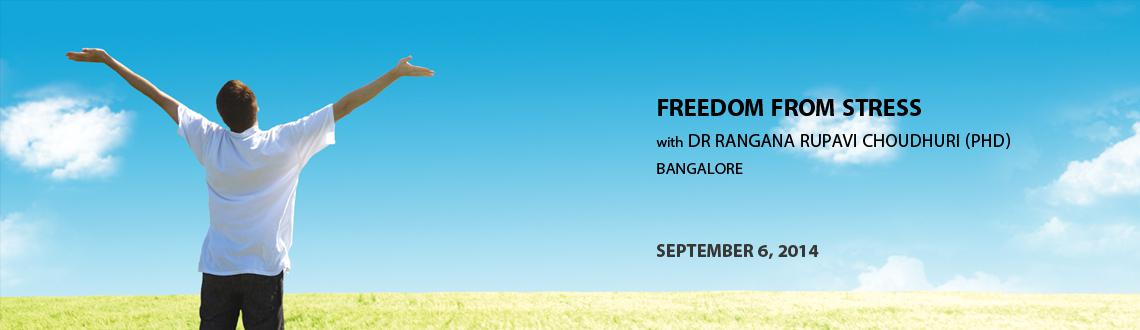 Book Online Tickets for Freedom from stress with Dr Rangana Rupa, Bengaluru. Freedom from Stress with Dr Rangana Rupavi ChoudhuriDelhi, August 31st 2014, 3pm - 6pmLearn how to heal yourself to create happiness, health, peace and balance with an introduction to Emotional Freedom Techniques (EFT), Matrix Reimprinting and Neuro-