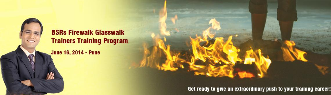 Book Online Tickets for BSRs Firewalk  Glasswalk - Trainers Trai, Pune. Attention Speakers, Corporate Trainers, life Coaches and exceptional individuals:• Are you willing to multiply your income as a coach & facilitator?• Would you like to gain more popularity & increase your visibility?• Are you l