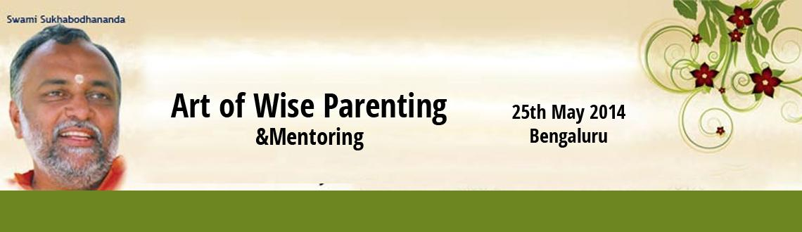 Book Online Tickets for Art of Wise Parenting  Mentoring, Bengaluru. Art of Wise Parenting & Mentoring