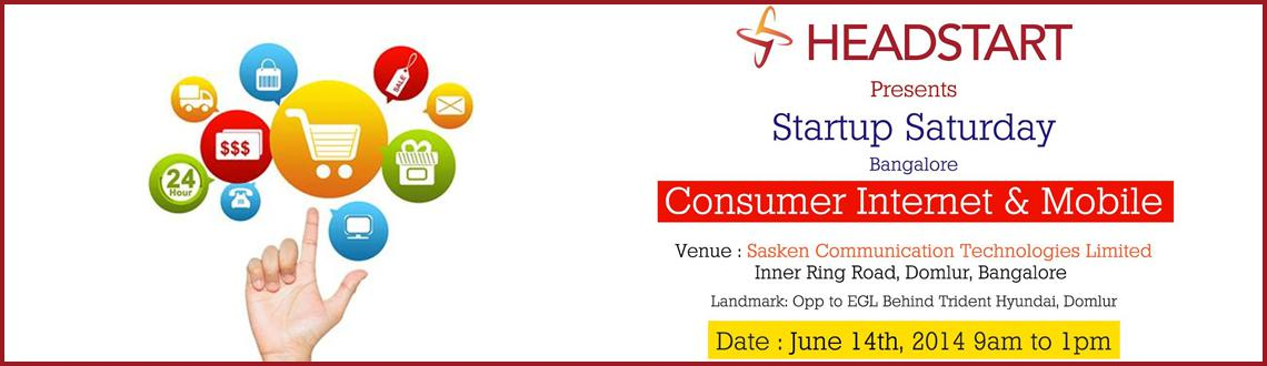 Book Online Tickets for Startup Saturday Bangalore June, 2014, Bengaluru. Join us!Headstart Presents Startup Saturday Event on June 14th 2014 as we delve into the world of Consumer Internet and Mobile along with our esteemed entrepreneurs, speakers and panelists. It provides a unique learning and networking experience for