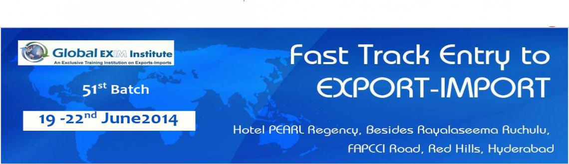 Fast Track Course on Entry to EXPORT-IMPORT Business -from June 19-22, 2014 @HYD