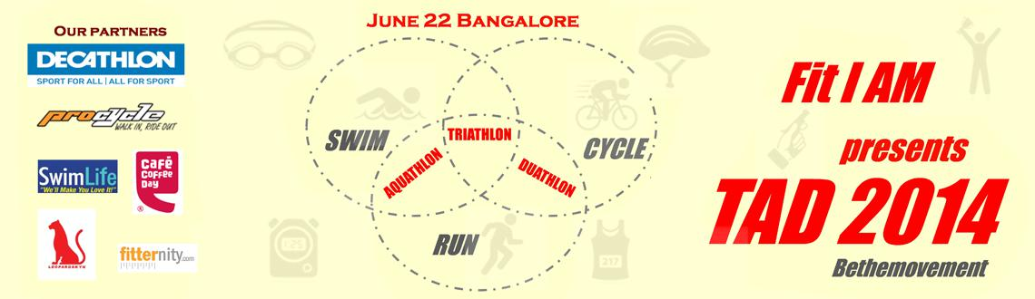 Book Online Tickets for Fit I AM presents TAD 2014 (Triathlon Aq, Bengaluru. This June 2014 – It's about grit, fun, nostalgia, and above all a collective spirit celebrating the essence of fitness.
